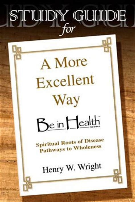 Pdf More Excellent Way Be Health by A More Excellent Way Study Guide By Dr Henry W Wright
