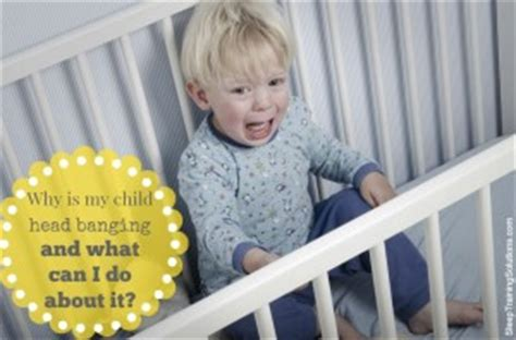 Toddler Banging In Crib why is child banging and what can i do about it
