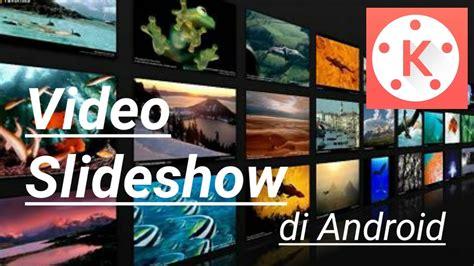 membuat video slideshow di android membuat video slideshow di android kinemaster youtube