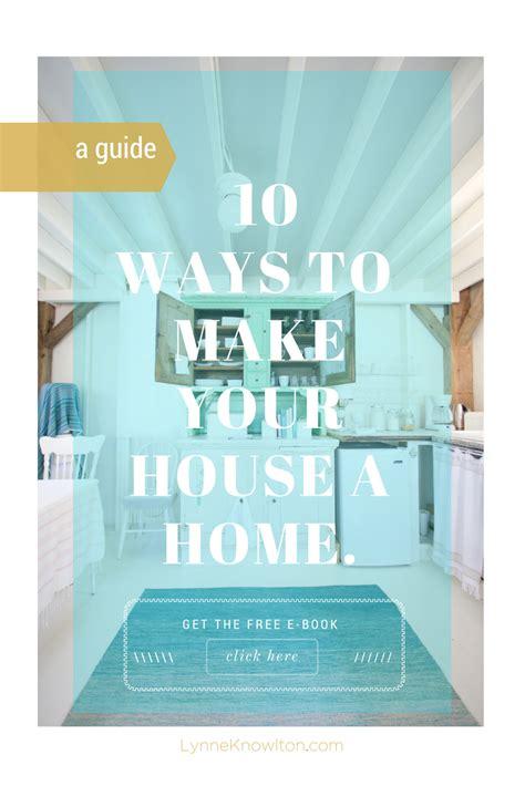 make a house a home 10 ways to make your house a home