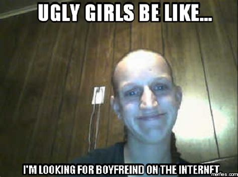 Ugly Girl Meme - ugly girlfriend meme
