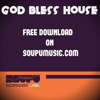god bless house music soupu music god bless house free d l soundplate
