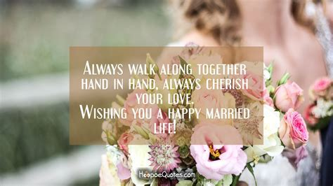 Always walk along together hand in hand, always cherish
