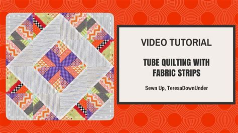 video tutorial quilting video tutorial scrappy tube quilting with strips youtube