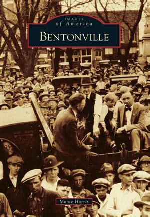 the press room bentonville bentonville by monte harris arcadia publishing books