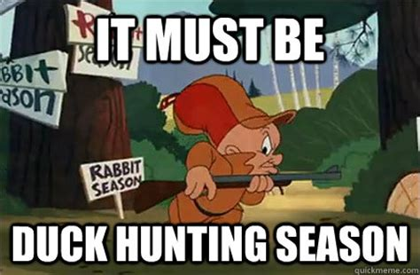 Duck Hunting Meme - it must be duck hunting season elmer fudd quickmeme
