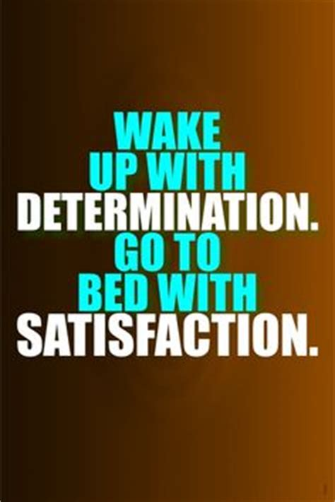 wake up with determination go to bed with satisfaction a few words on pinterest 1731 pins