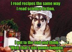 Dog Cooking Meme - 1000 images about cooking memes on pinterest julia