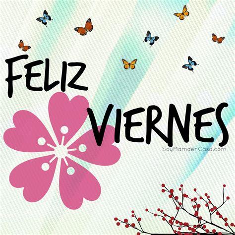 imagenes d buenos dias viernes feliz viernes saludos www soymamaencasa com graphics