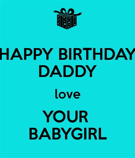 Birthday Quotes For Dads Happy Birthday Daddy Love Your Babygirl Daddy S Girl