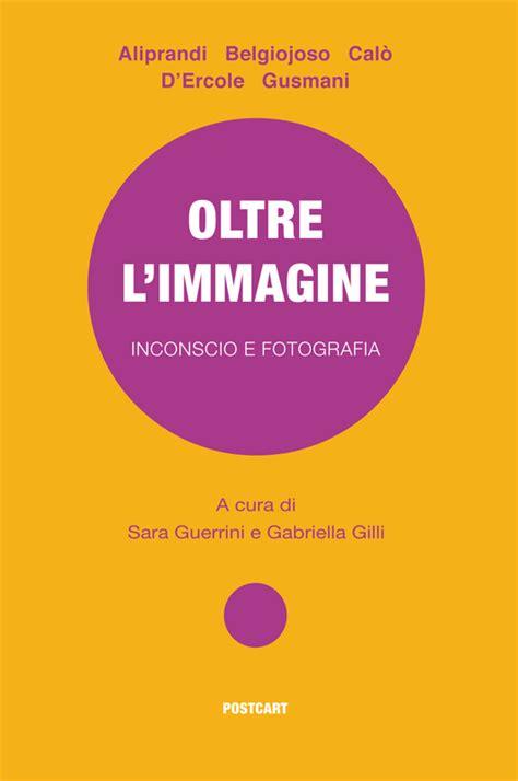 libro fotografia e inconscio tecnologico oltre l immagine la presentazione del libro che indaga inconscio e fotografia a roma