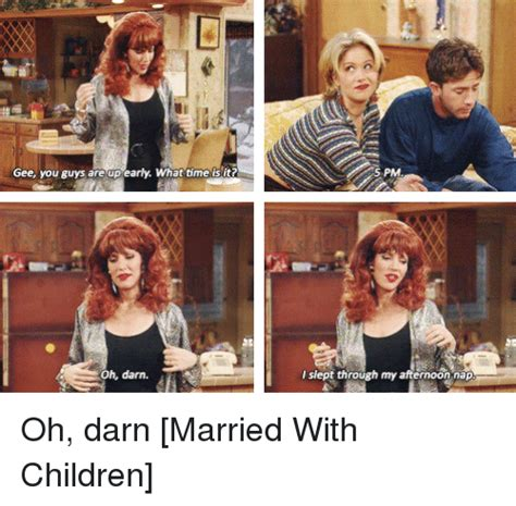 Married With Children Memes - gee you guys are up early what time is it oh darn 5 pm