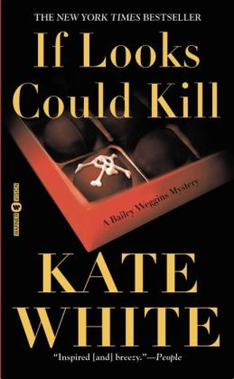 if looks could kill kate white if looks could kill bailey weggins series 1 by kate