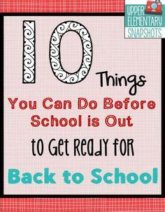 10 Things To Do To Get Ready For by 1000 Images About Ending The School Year And Saying