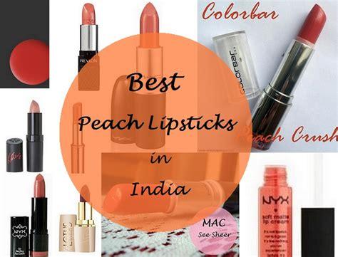 the 10 best peach lipsticks for indian skin indian beauty blog the 10 best peach lipsticks for indian skin