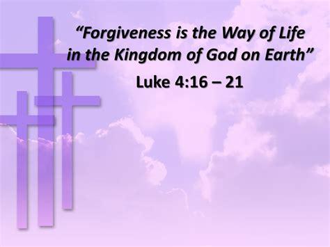 forgiveness     life   kingdom  god  earth luke   cedar grove bic