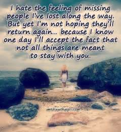 Hate the feeling of missing people i ve lost along the way hate