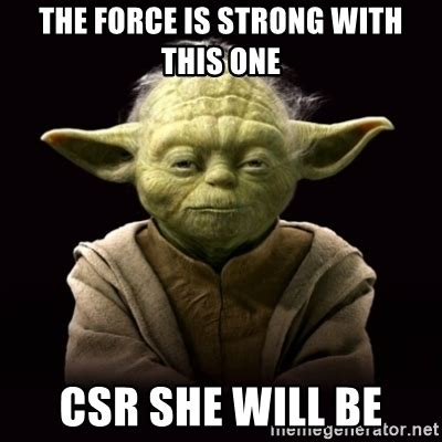 The Force Is Strong With This One Meme - proyodaadvice the force is strong with this one csr she will be