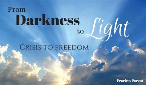 from darkness to light from darkness to light crisis to freedom fearless parent