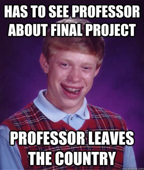 Professor Meme - has to see professor about final project professor leaves