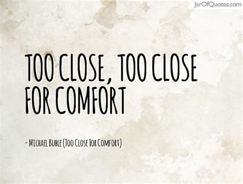 close for comfort 62 top comfort quotes and sayings