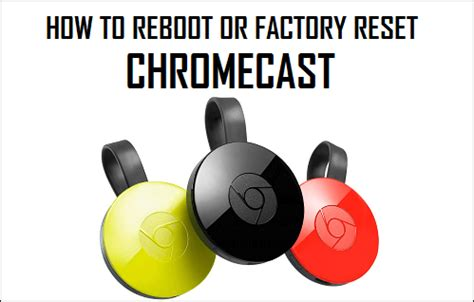 resetting wifi chromecast how to reboot or factory reset chromecast