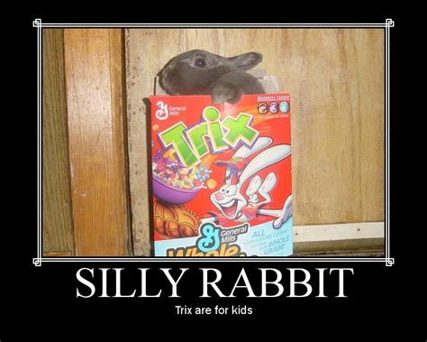 Trix Cereal Meme - silly rabbit trix are for kids memes