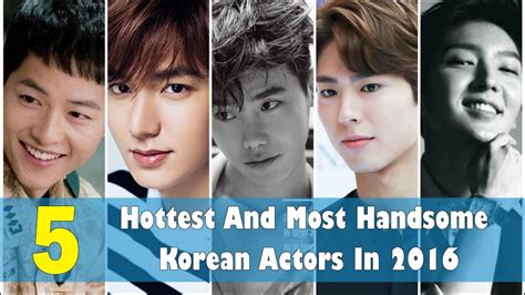 best male actors korean drama top 5 hottest and most handsome korean actors in 2016