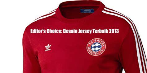 desain jersey klub bola terbaik editor s choice desain jersey terbaik 2013 bola net