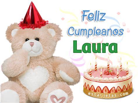 imagenes de feliz cumpleaños laura feliz cumplea 241 os laura im 225 genes de cumplea 241 os estarjetas com