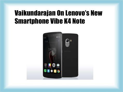 Smartphone Lenovo Vibe K4 Note vaikundarajan on lenovo s new smartphone vibe k4 note