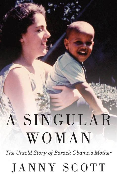 biography barack obama mother stanley ann dunham the singular woman who raised