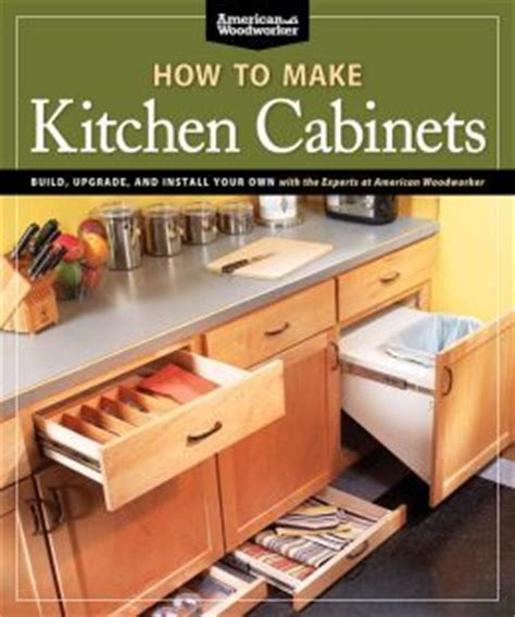 make your own kitchen cabinets how to make kitchen cabinets build upgrade and install