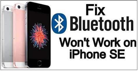 doesn t work on iphone how to fix bluetooth not working on iphone se ios 10 ios 11 and later