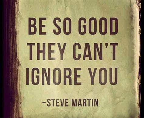 so good they cant be so good they can t ignore you daily positive quotes