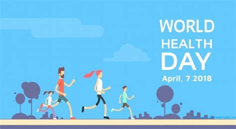 S Day Theme 2018 World Health Day 2018