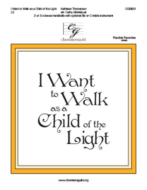 I Want To Walk As A Child Of The Light by Cgb831 I Want To Walk As A Child Of The Light 2 Or 3 Octaves