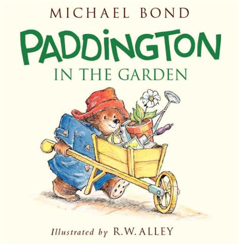 paddington in the garden paddington in the garden by michael bond r w alley hardcover barnes noble 174