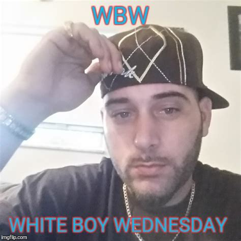 White Boy Meme - image tagged in wbw imgflip