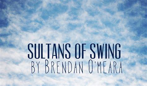 the sultans of swing the sultans of swing by brendan o meara proximity