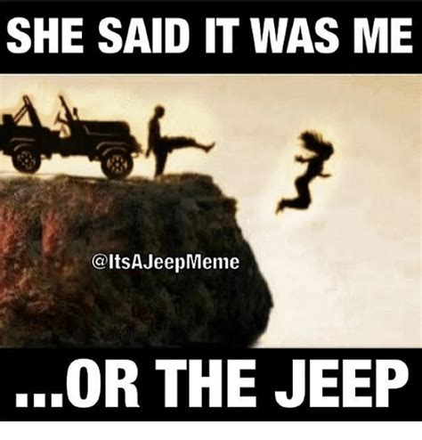 She Said It by She Said It Was Me Jeepmeme Or The Jeep Jeep Meme On Sizzle