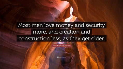 john maynard keynes quote  men love money