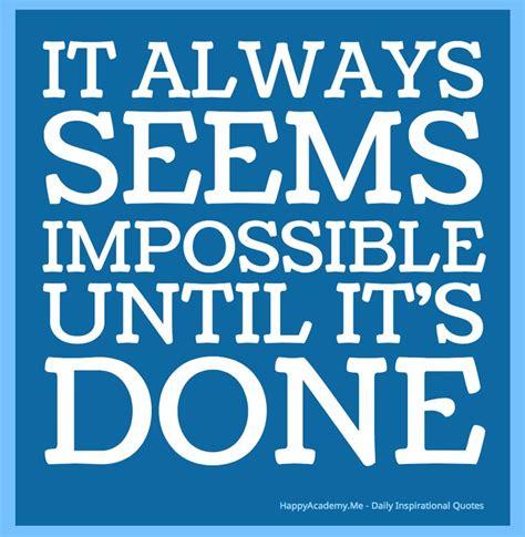 It Is Done it always seems impossible until it is done abundance