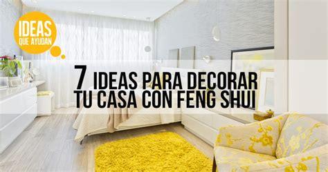 ideas para decorar tu casa 7 ideas para decorar tu casa con feng shui ideas que ayudan
