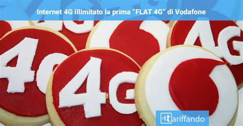 offerta mobile illimitato 4g illimitato la prima flat di vodafone