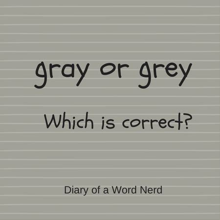 spell color gray gray or grey which is correct diary of a word