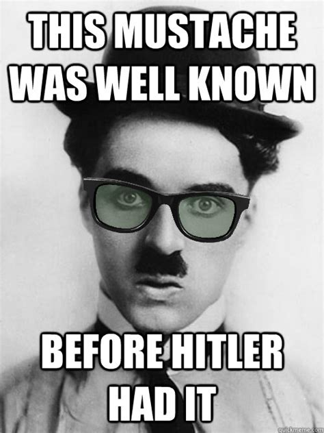 Charlie Meme - this mustache was well known before hitler had it