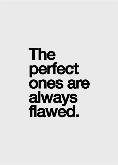 the ones are always flawed quote onlywithsoul