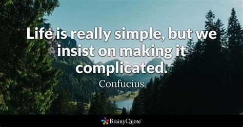 life   simple   insist  making