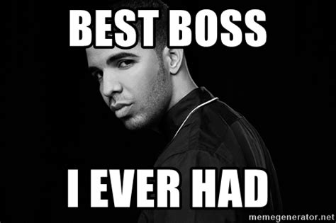 best i ever had best boss i ever had drake quotes meme generator